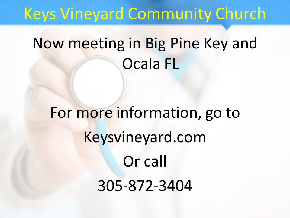 Keys Vineyard Community Church Now meeting in Big Pine Key and Ocala FL For more information, go to Keysvineyard.com Or call 305-872-3404