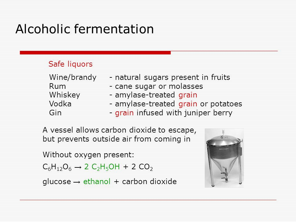 Alcoholic fermentation A vessel allows carbon dioxide to escape, but prevents outside air from coming in C 6 H 12 O 6 2 C 2 H 5 OH + 2 CO 2 glucose et