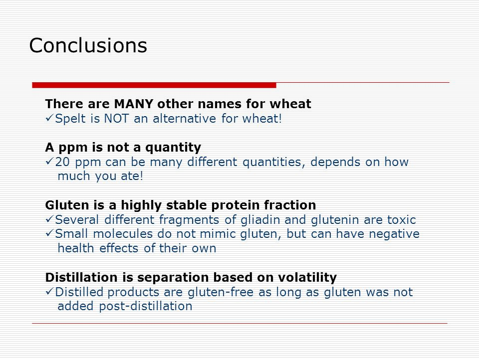Conclusions There are MANY other names for wheat Spelt is NOT an alternative for wheat! A ppm is not a quantity 20 ppm can be many different quantitie