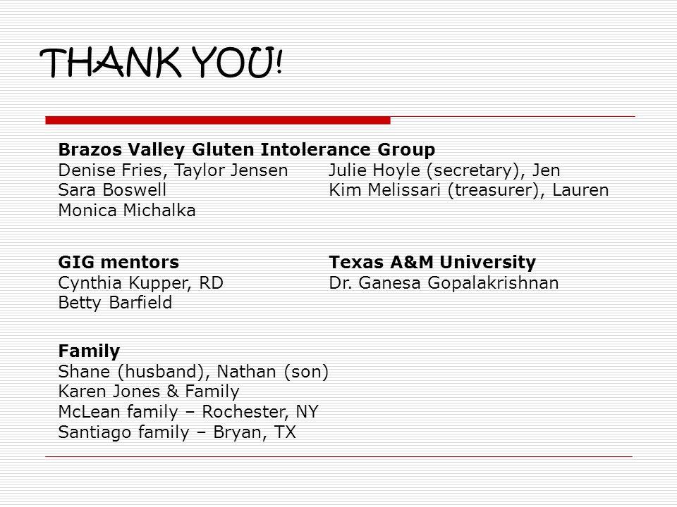 THANK YOU! Brazos Valley Gluten Intolerance Group Denise Fries, Taylor JensenJulie Hoyle (secretary), Jen Sara BoswellKim Melissari (treasurer), Laure