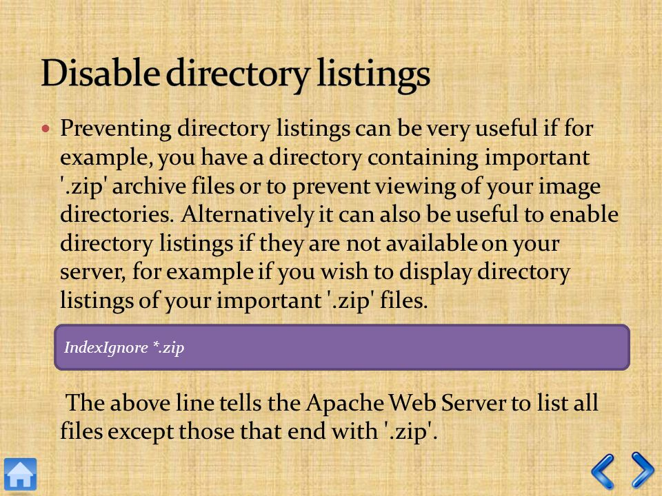 Preventing directory listings can be very useful if for example, you have a directory containing important '.zip' archive files or to prevent viewing