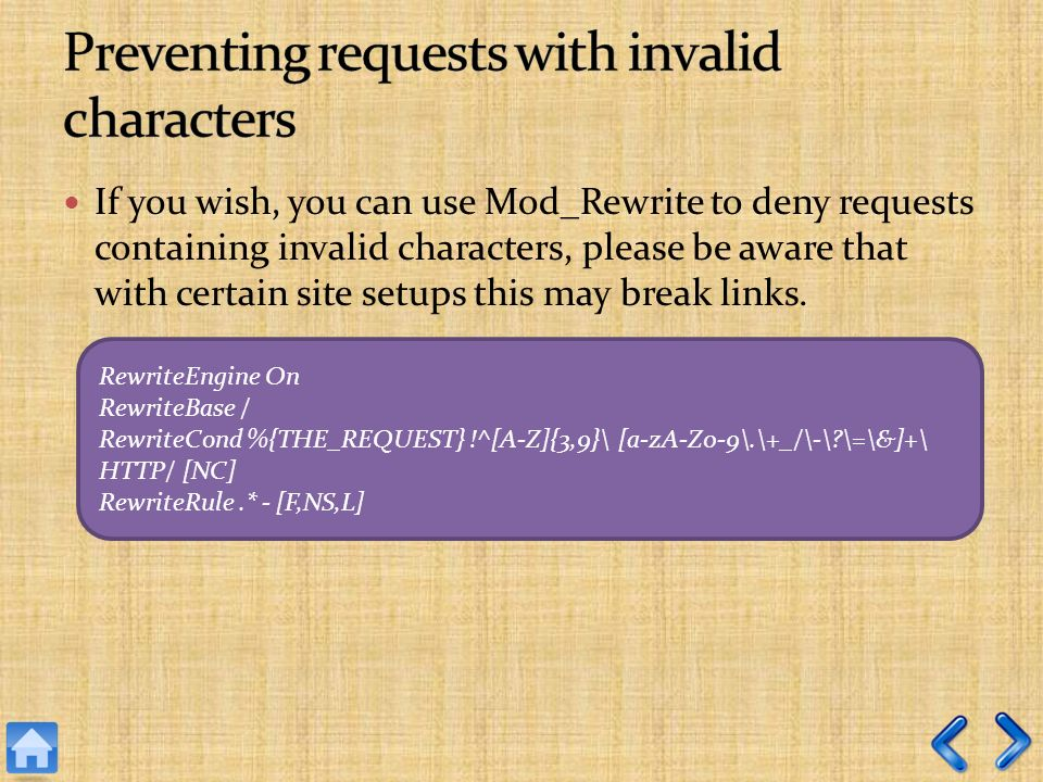 If you wish, you can use Mod_Rewrite to deny requests containing invalid characters, please be aware that with certain site setups this may break link
