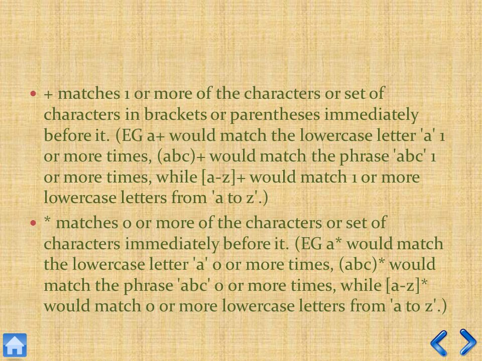 + matches 1 or more of the characters or set of characters in brackets or parentheses immediately before it.