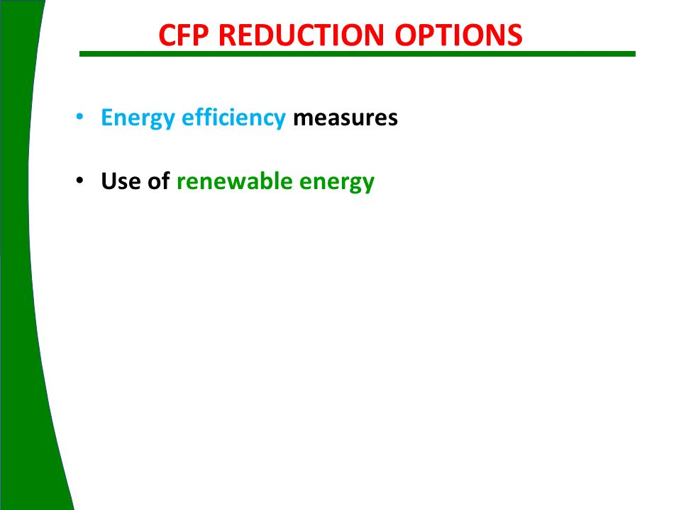 CFP REDUCTION OPTIONS Energy efficiency measures Use of renewable energy