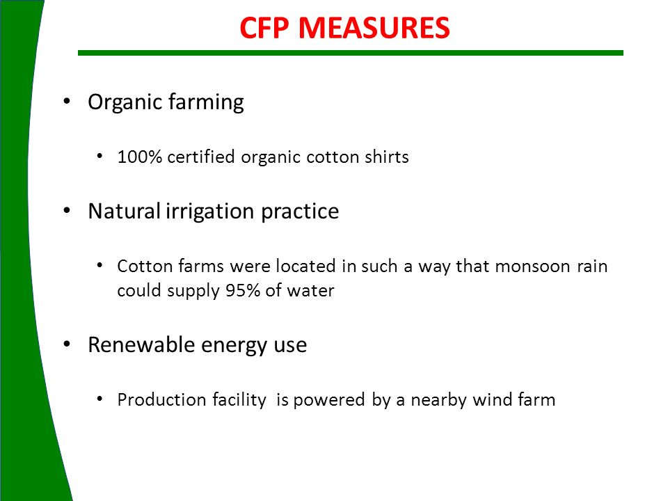 CFP MEASURES Organic farming 100% certified organic cotton shirts Natural irrigation practice Cotton farms were located in such a way that monsoon rai
