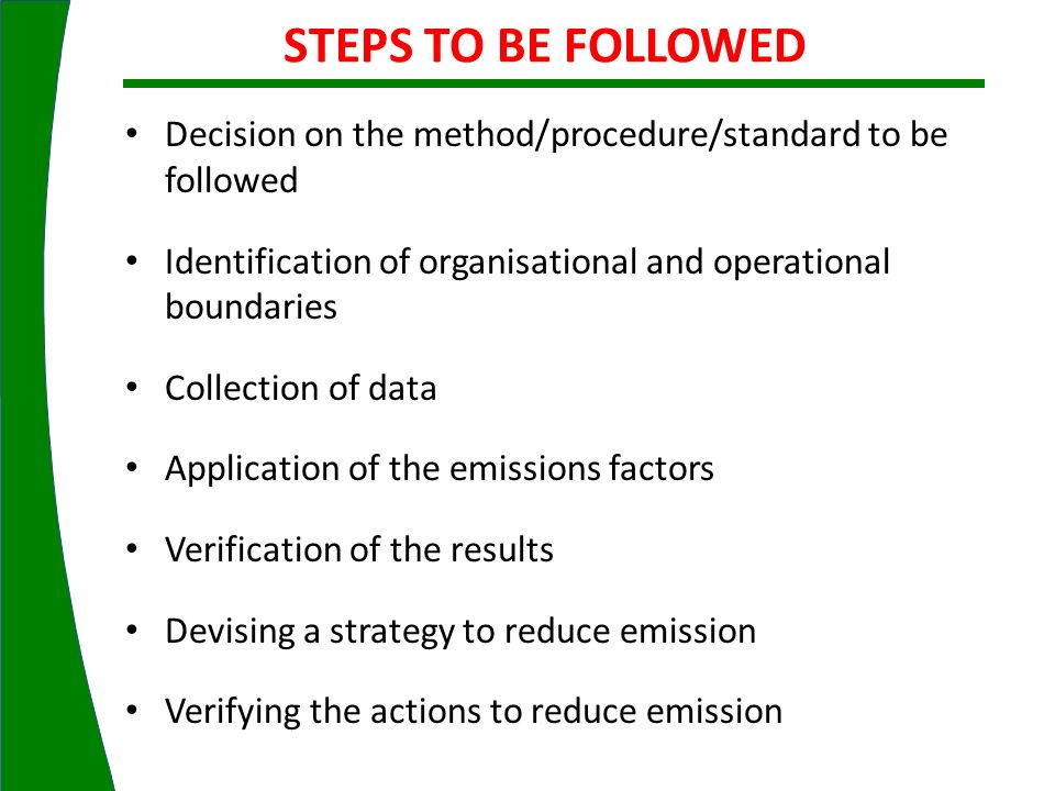 Decision on the method/procedure/standard to be followed Identification of organisational and operational boundaries Collection of data Application of