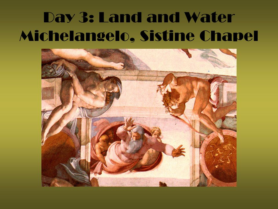 Day 3: Land and Water Michelangelo, Sistine Chapel
