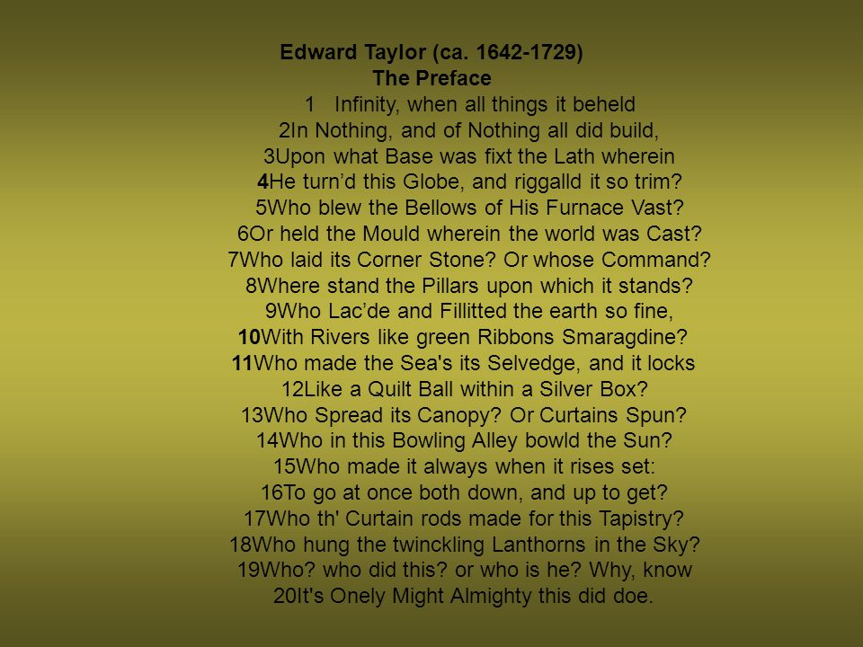 Edward Taylor (ca. 1642-1729) The Preface 1 Infinity, when all things it beheld 2In Nothing, and of Nothing all did build, 3Upon what Base was fixt th