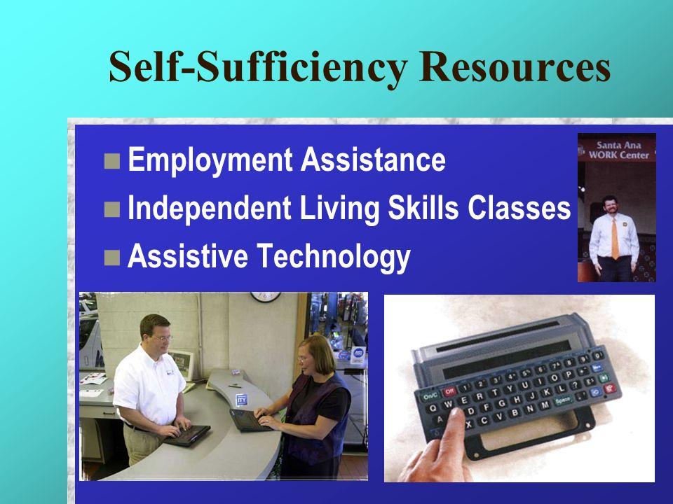 Self-Sufficiency Resources Employment Assistance Independent Living Skills Classes Assistive Technology