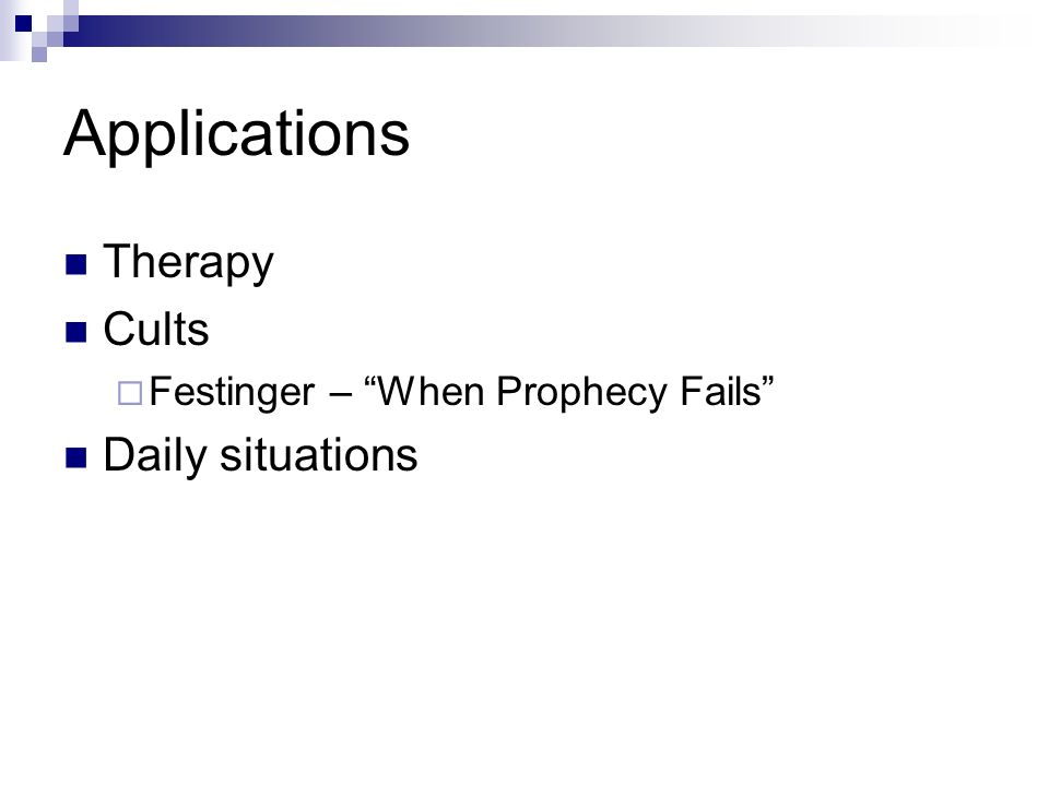 Applications Therapy Cults Festinger – When Prophecy Fails Daily situations