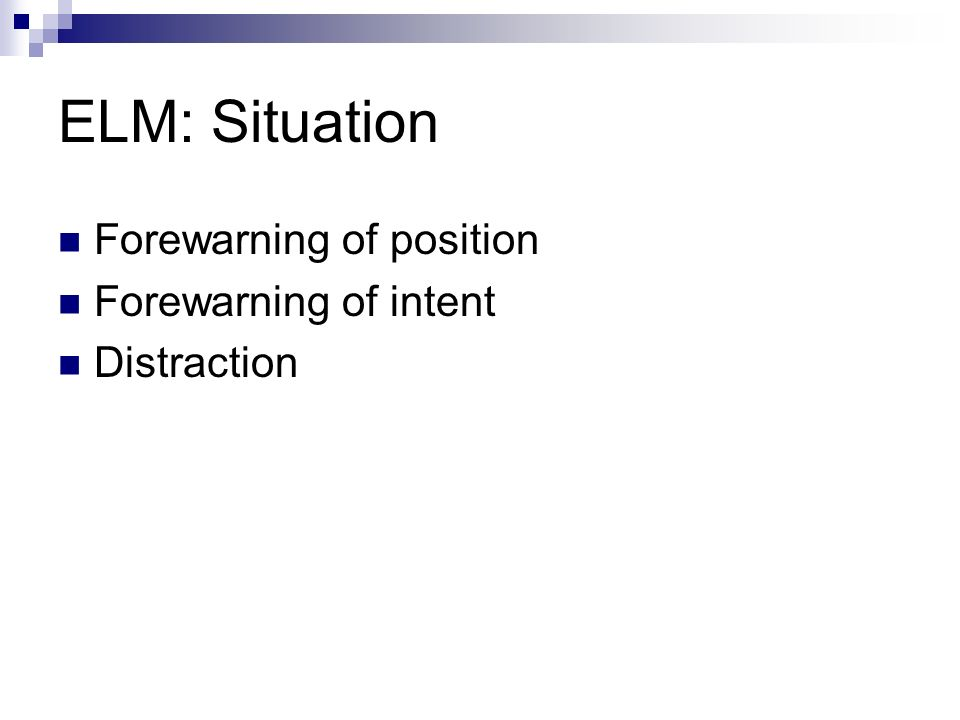 ELM: Situation Forewarning of position Forewarning of intent Distraction
