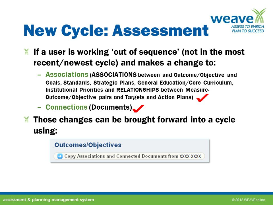 New Cycle: Assessment If a user is working out of sequence (not in the most recent/newest cycle) and makes a change to: –Associations ( ASSOCIATIONS b