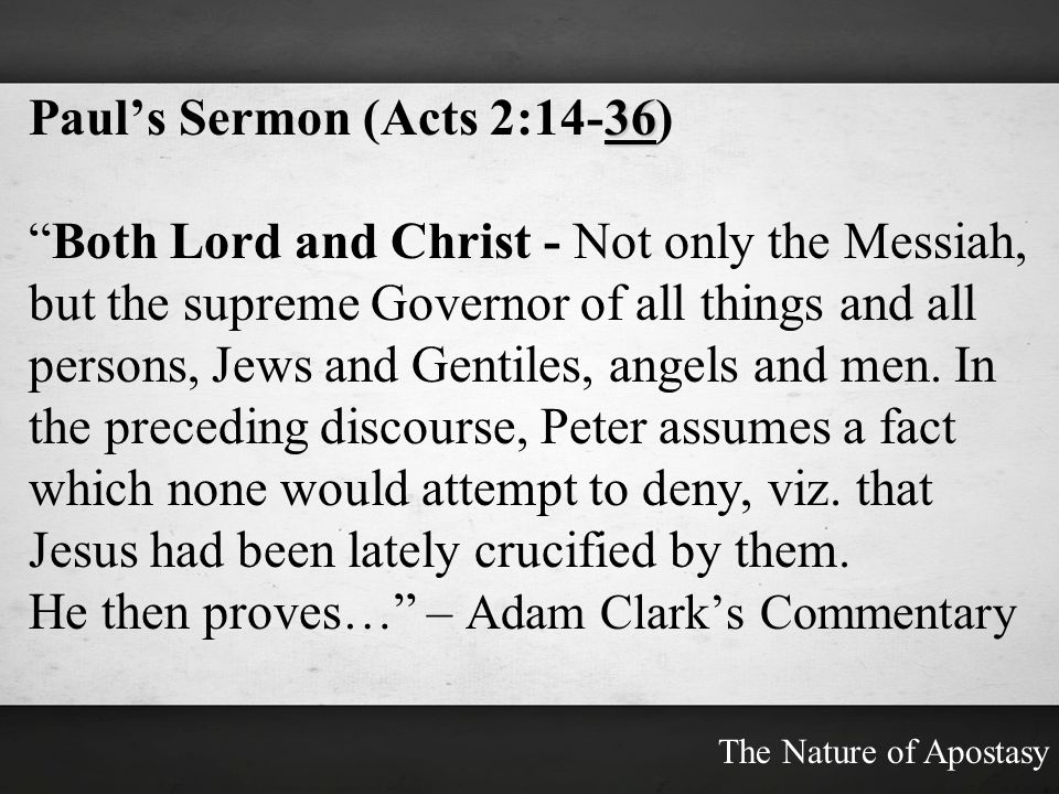36 Pauls Sermon (Acts 2:14-36) Both Lord and Christ - Not only the Messiah, but the supreme Governor of all things and all persons, Jews and Gentiles,