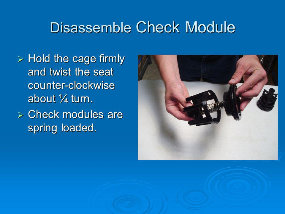 Disassemble Check Module Hold the cage firmly and twist the seat counter-clockwise about ¼ turn.