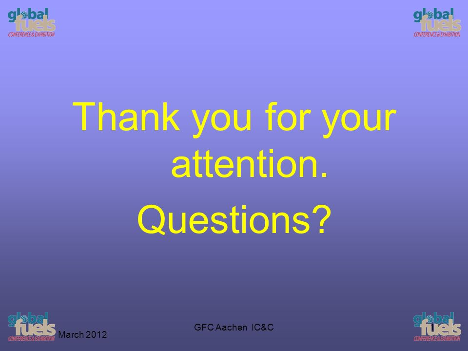 March 2012 GFC Aachen IC&C18 Thank you for your attention. Questions?