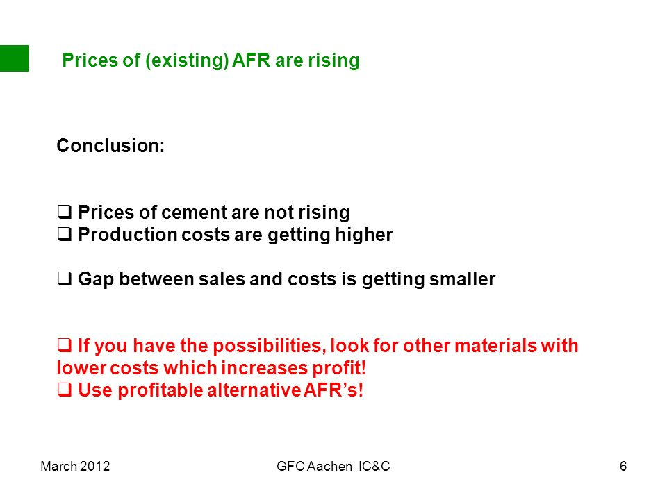 March 2012GFC Aachen IC&C6 Conclusion: Prices of cement are not rising Production costs are getting higher Gap between sales and costs is getting smal