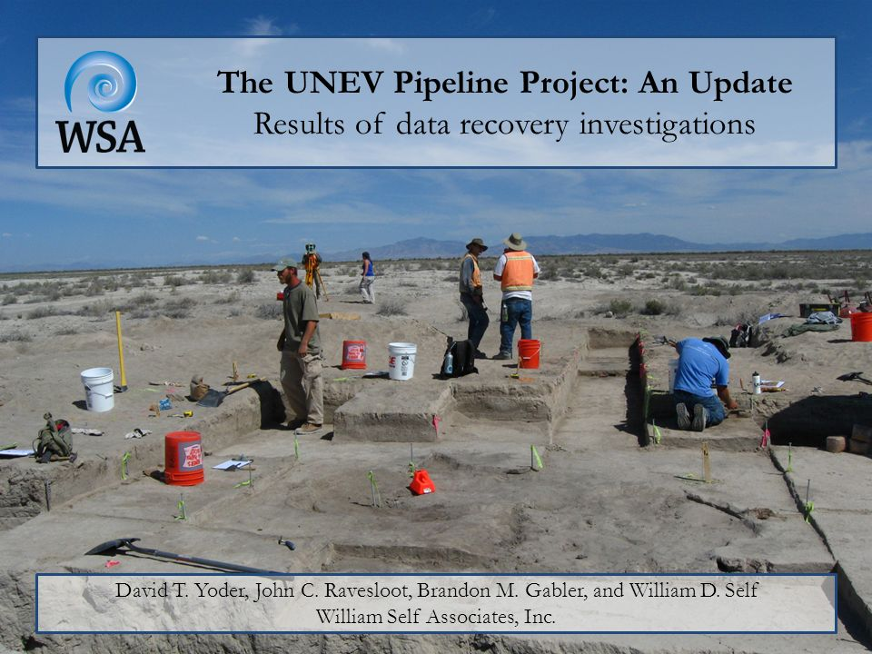 The UNEV Pipeline Project: An Update Results of data recovery investigations David T. Yoder, John C. Ravesloot, Brandon M. Gabler, and William D. Self