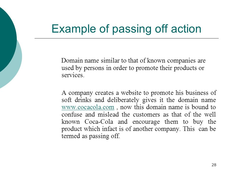28 Example of passing off action Domain name similar to that of known companies are used by persons in order to promote their products or services. A