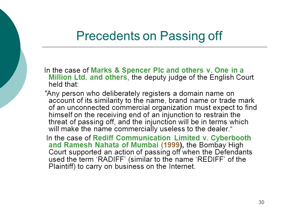 30 Precedents on Passing off In the case of Marks & Spencer Plc and others v. One in a Million Ltd. and others, the deputy judge of the English Court