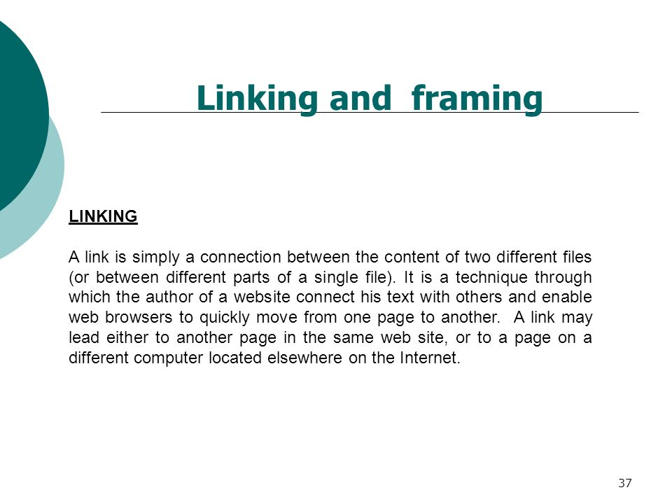 37 LINKING A link is simply a connection between the content of two different files (or between different parts of a single file). It is a technique t