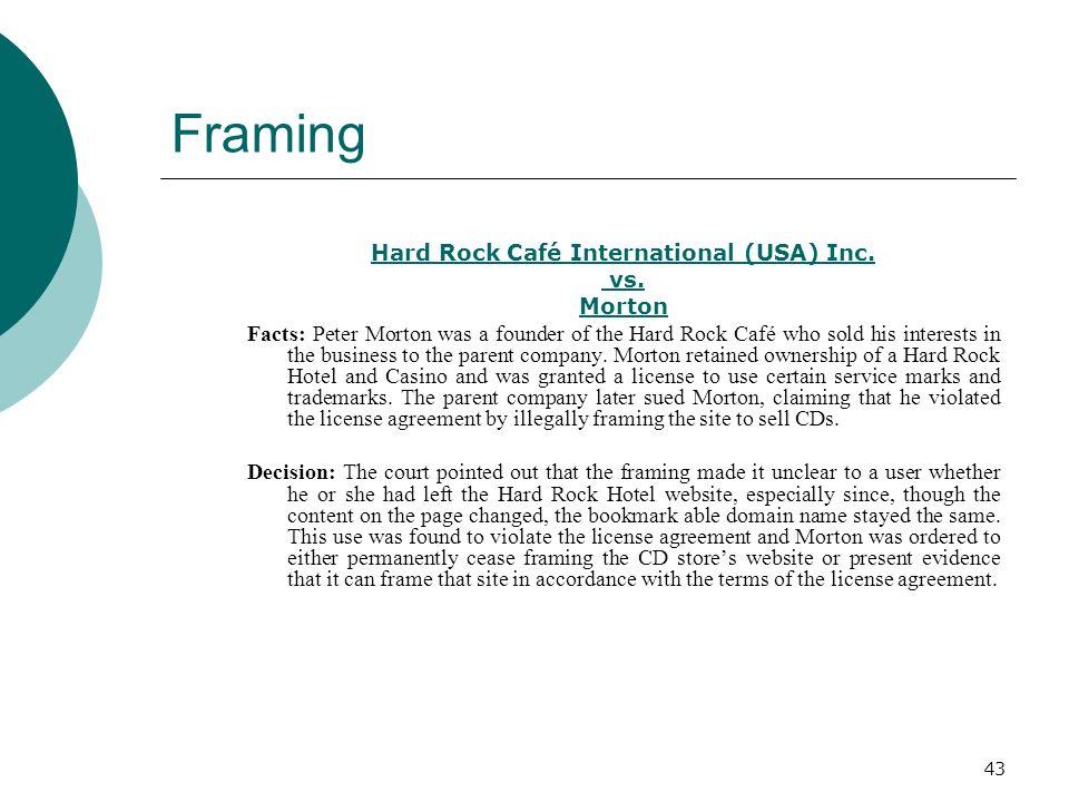 43 Framing Hard Rock Café International (USA) Inc. vs. Morton Facts: Peter Morton was a founder of the Hard Rock Café who sold his interests in the bu