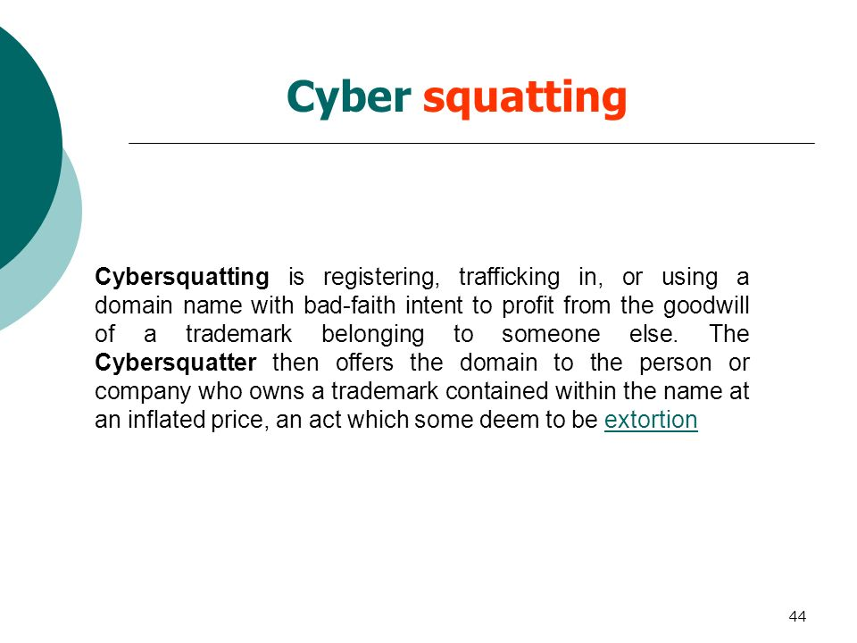 44 Cybersquatting is registering, trafficking in, or using a domain name with bad-faith intent to profit from the goodwill of a trademark belonging to