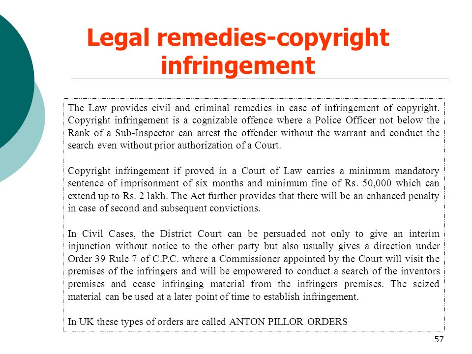 57 Legal remedies-copyright infringement The Law provides civil and criminal remedies in case of infringement of copyright. Copyright infringement is