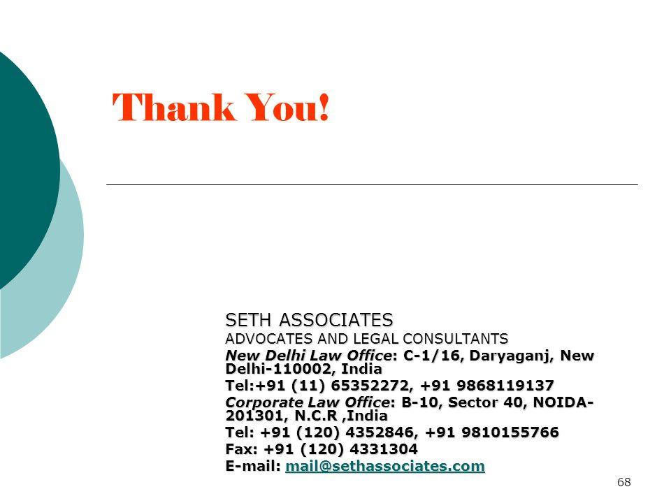 68 Thank You! SETH ASSOCIATES ADVOCATES AND LEGAL CONSULTANTS New Delhi Law Office: C-1/16, Daryaganj, New Delhi-110002, India Tel:+91 (11) 65352272,