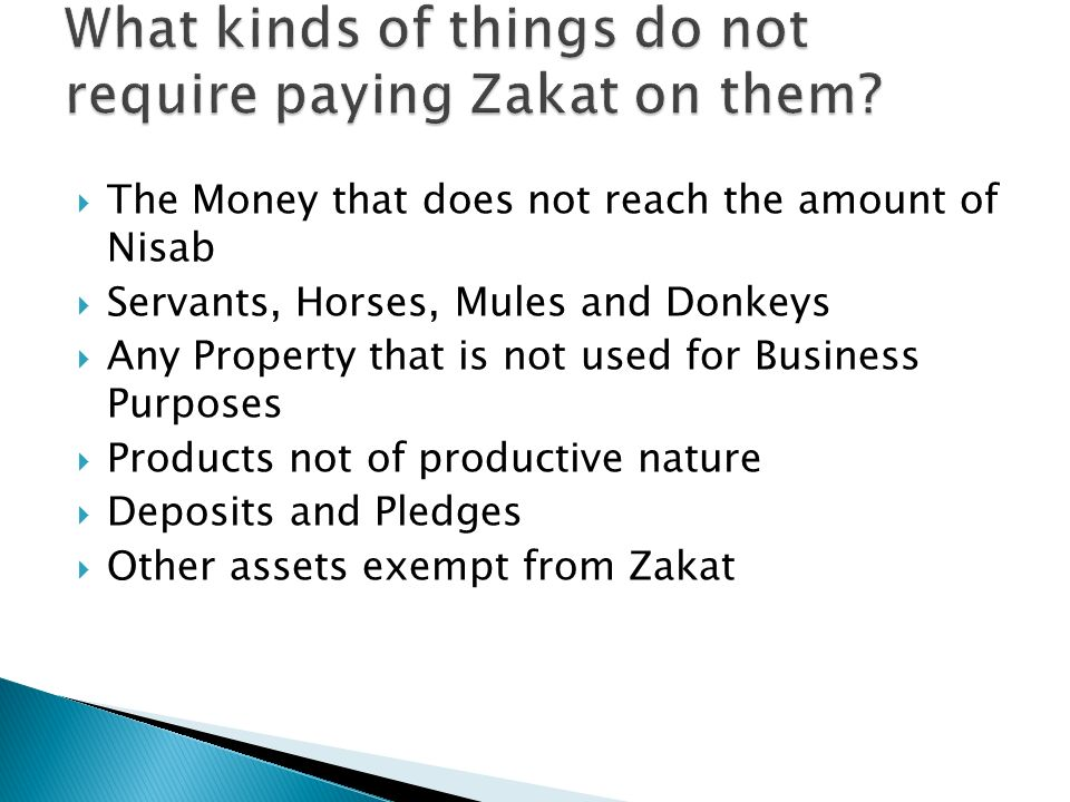 The Money that does not reach the amount of Nisab Servants, Horses, Mules and Donkeys Any Property that is not used for Business Purposes Products not