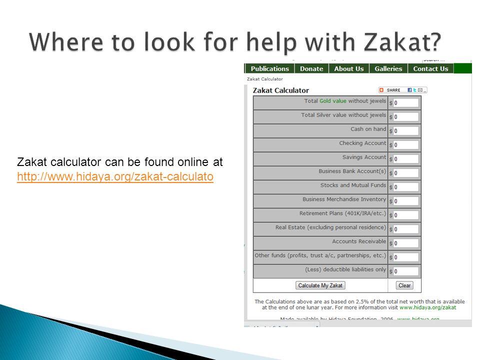 Zakat calculator can be found online at http://www.hidaya.org/zakat-calculato http://www.hidaya.org/zakat-calculato