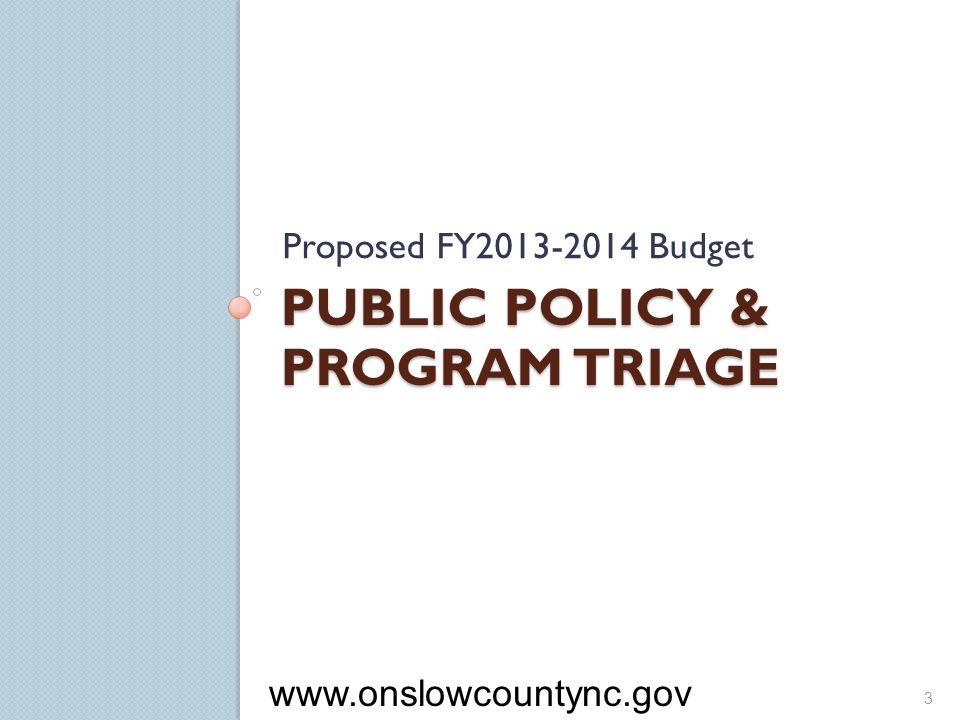 PUBLIC POLICY & PROGRAM TRIAGE Proposed FY2013-2014 Budget 3 www.onslowcountync.gov
