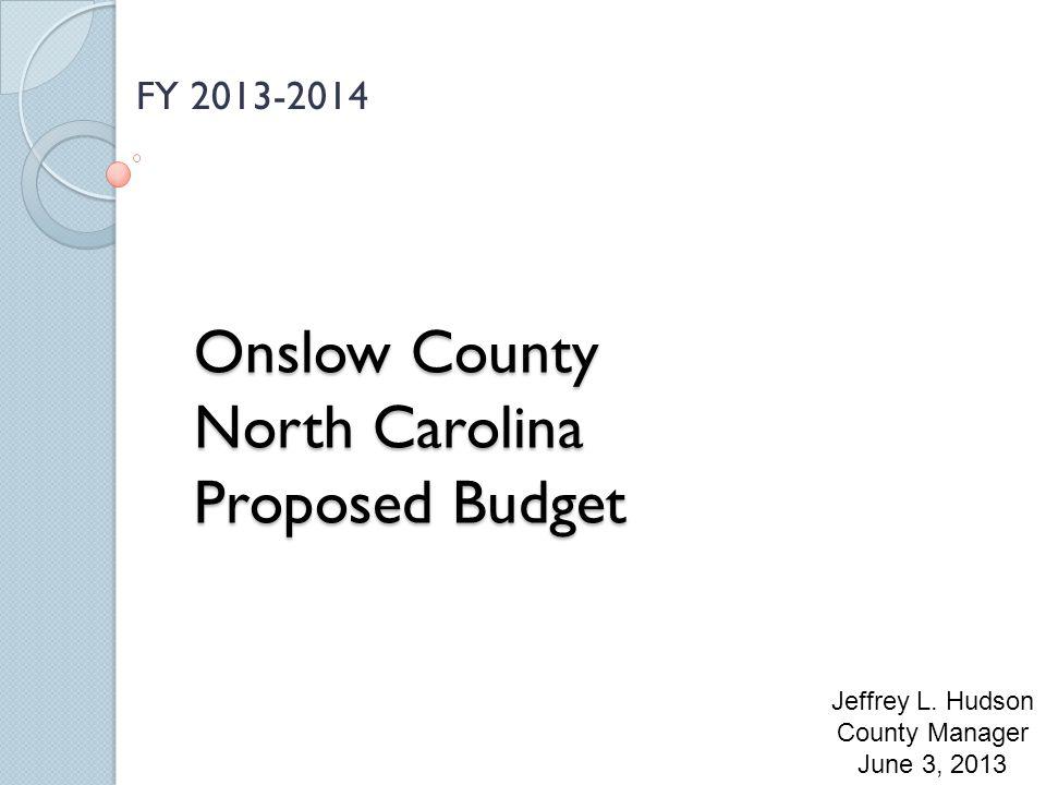 Onslow County North Carolina Proposed Budget FY 2013-2014 Jeffrey L. Hudson County Manager June 3, 2013