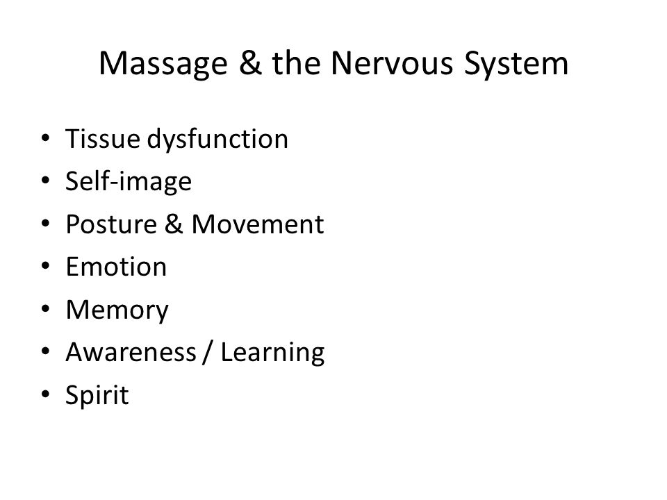Massage & the Nervous System Tissue dysfunction Self-image Posture & Movement Emotion Memory Awareness / Learning Spirit