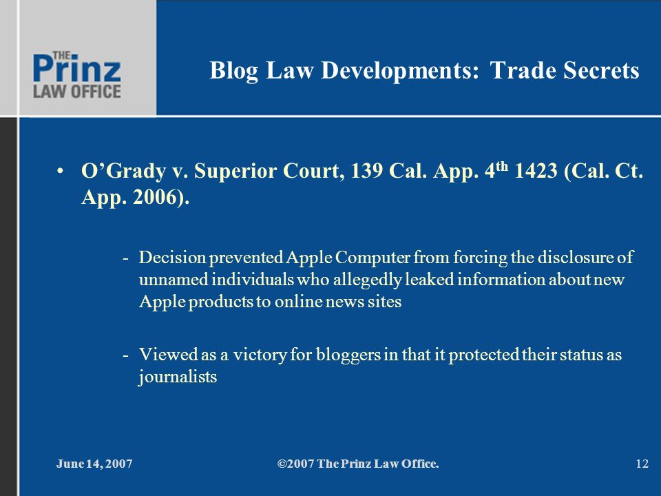 June 14, 2007©2007 The Prinz Law Office.12 Blog Law Developments: Trade Secrets OGrady v. Superior Court, 139 Cal. App. 4 th 1423 (Cal. Ct. App. 2006)