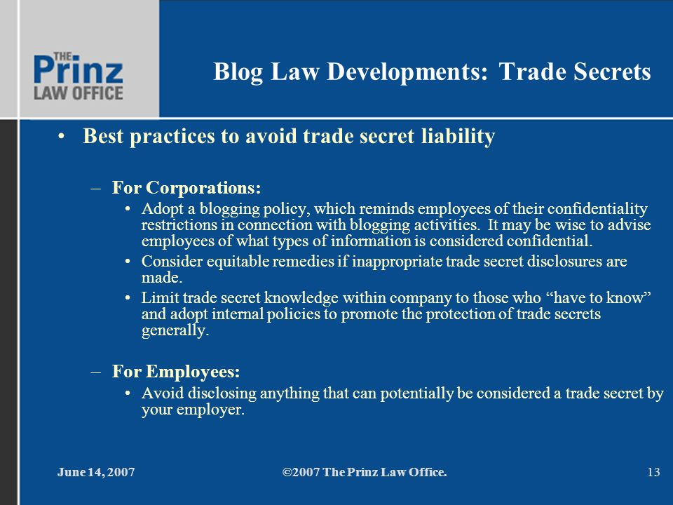 June 14, 2007©2007 The Prinz Law Office.13 Blog Law Developments: Trade Secrets Best practices to avoid trade secret liability –For Corporations: Adop