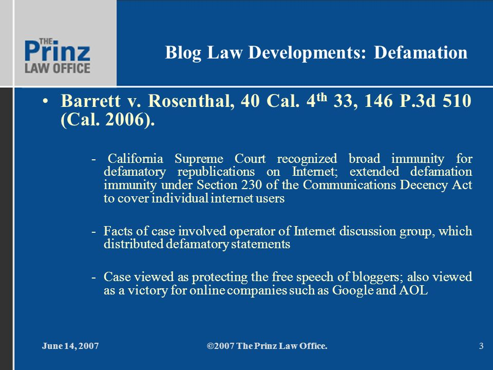 June 14, 2007©2007 The Prinz Law Office.3 Blog Law Developments: Defamation Barrett v. Rosenthal, 40 Cal. 4 th 33, 146 P.3d 510 (Cal. 2006). - Califor