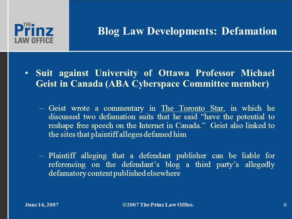 June 14, 2007©2007 The Prinz Law Office.6 Blog Law Developments: Defamation Suit against University of Ottawa Professor Michael Geist in Canada (ABA C