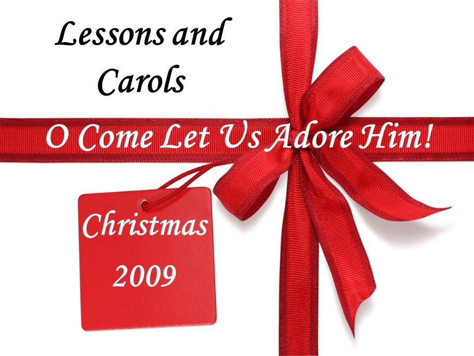 O Come Let Us Adore Him! Christmas 2009 Lessons and Carols