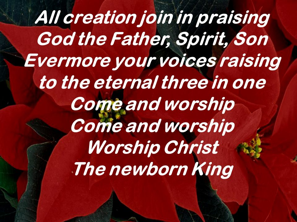 All creation join in praising God the Father, Spirit, Son Evermore your voices raising to the eternal three in one Come and worship Come and worship W
