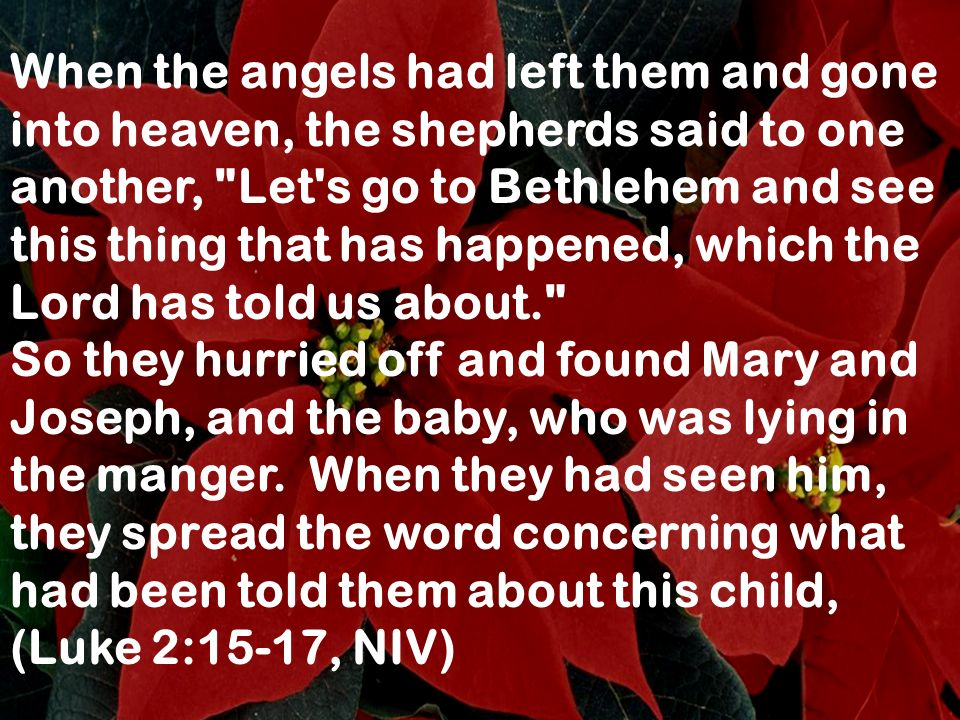 When the angels had left them and gone into heaven, the shepherds said to one another,