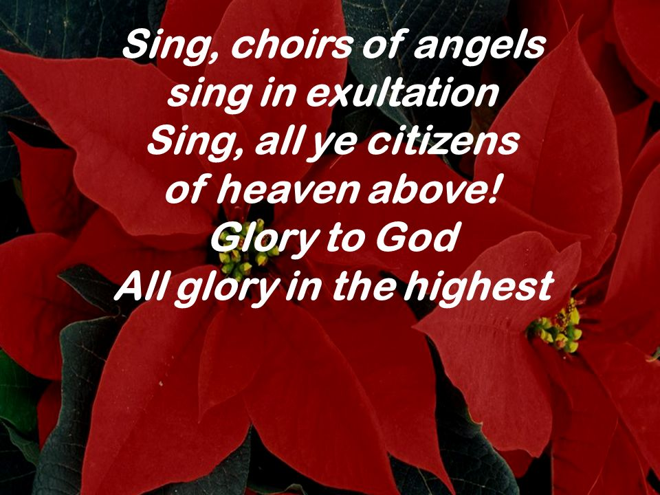 Sing, choirs of angels sing in exultation Sing, all ye citizens of heaven above! Glory to God All glory in the highest