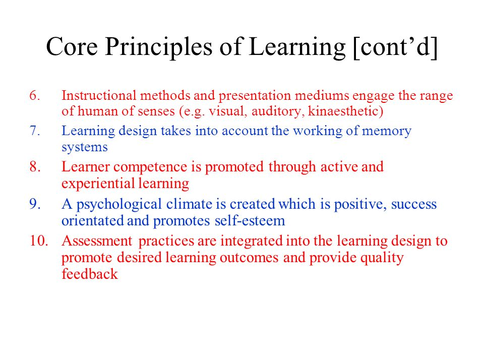 Core Principles of Learning [contd] 6.Instructional methods and presentation mediums engage the range of human of senses (e.g. visual, auditory, kinae
