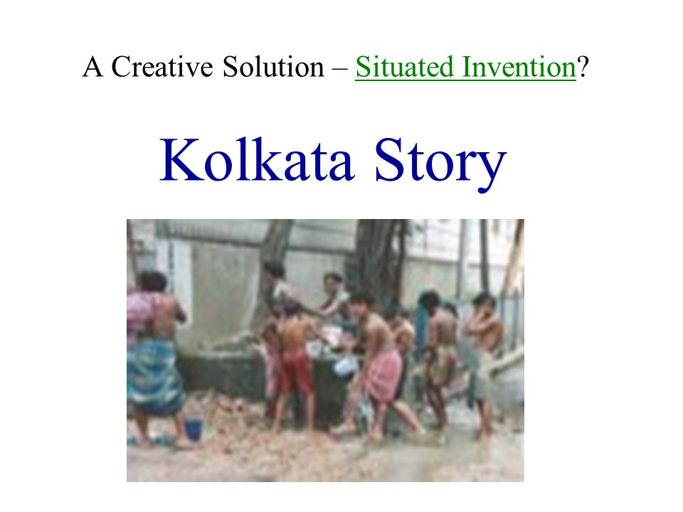 A Creative Solution – Situated Invention? Kolkata Story