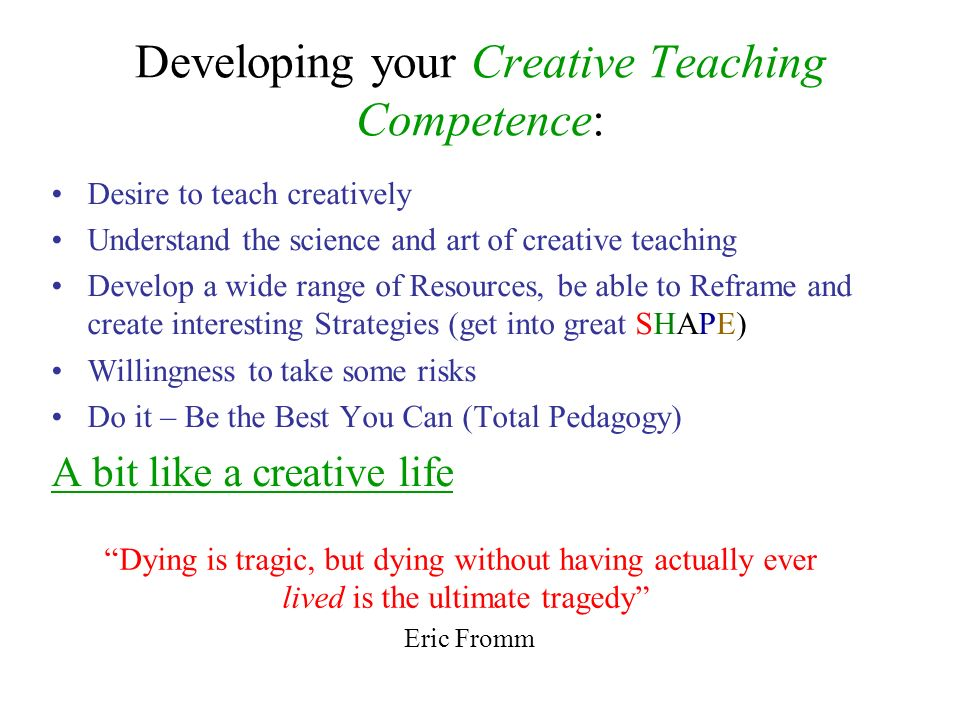 Developing your Creative Teaching Competence: Desire to teach creatively Understand the science and art of creative teaching Develop a wide range of R
