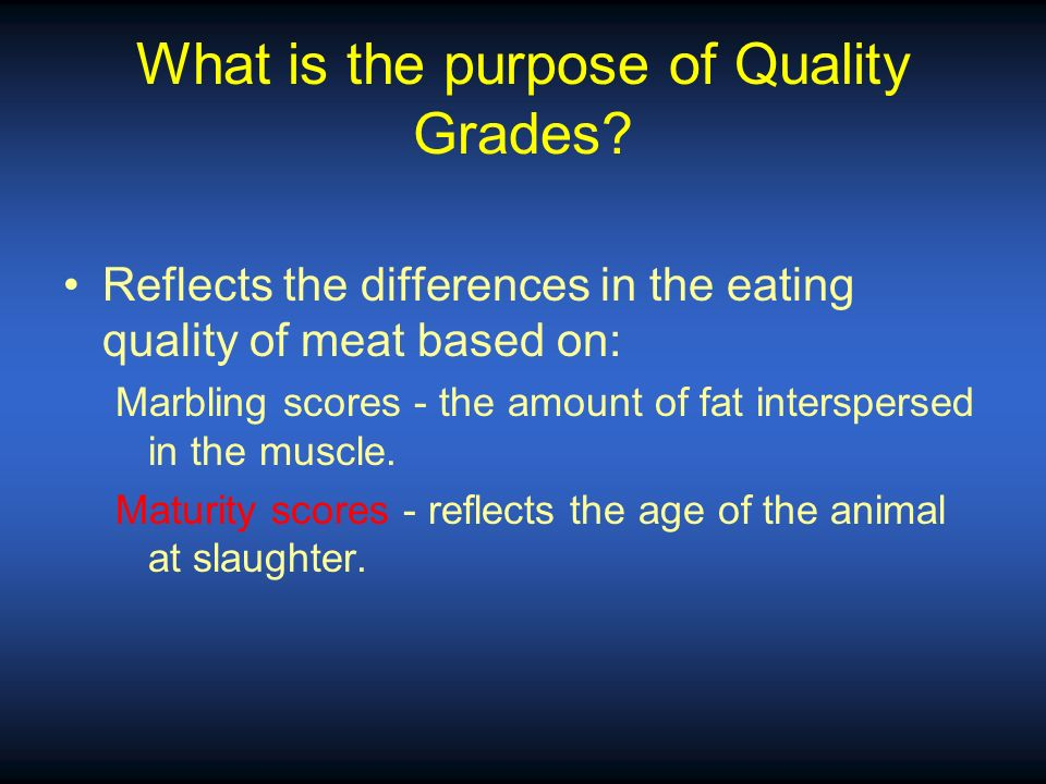 What are the 8 types of quality grades? Three for purchase at the store: Prime (very rare) Choice – Starting to be the standard at stores Select – use