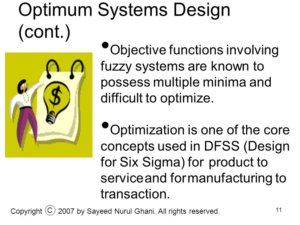 11 Optimum Systems Design (cont.) Objective functions involving fuzzy systems are known to possess multiple minima and difficult to optimize. Optimiza
