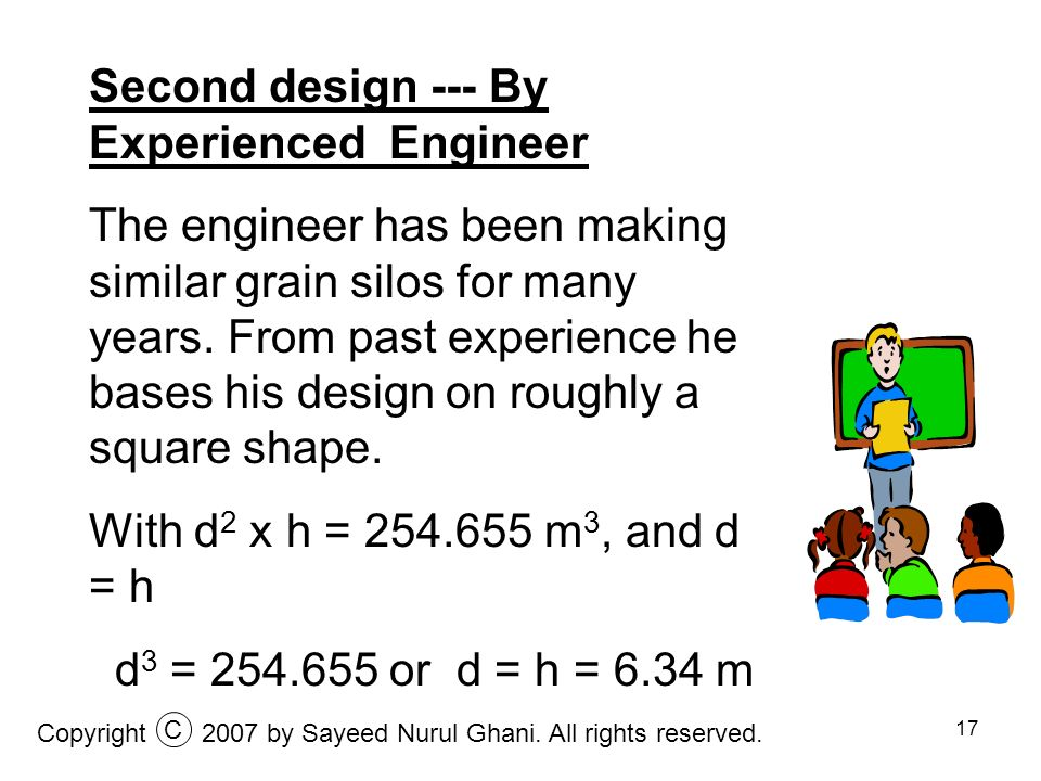 17 Second design --- By Experienced Engineer The engineer has been making similar grain silos for many years. From past experience he bases his design