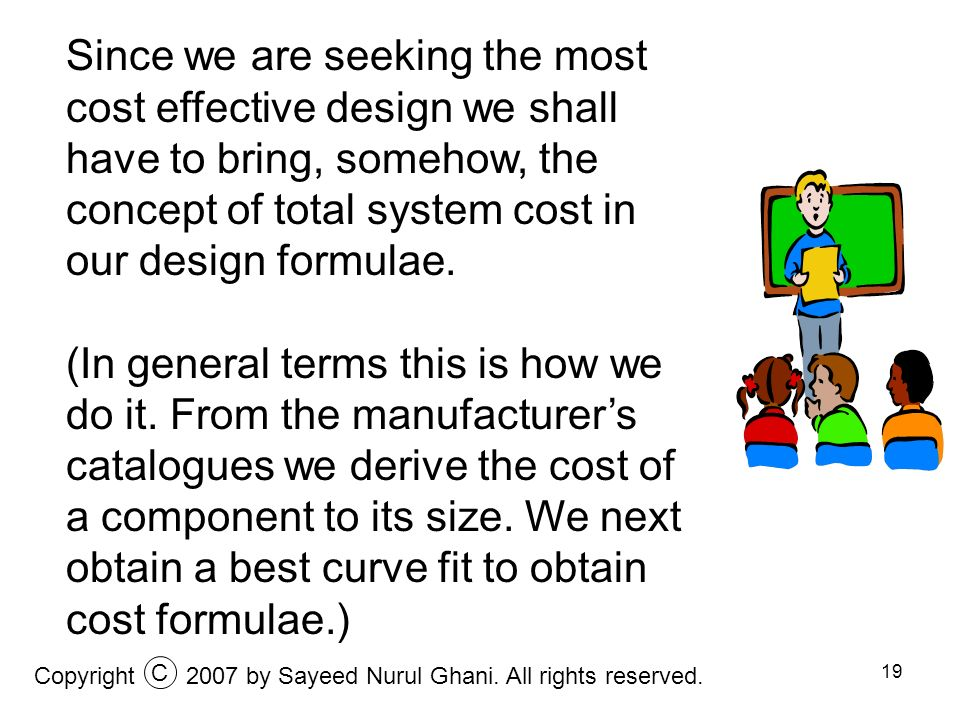 19 Since we are seeking the most cost effective design we shall have to bring, somehow, the concept of total system cost in our design formulae. (In g