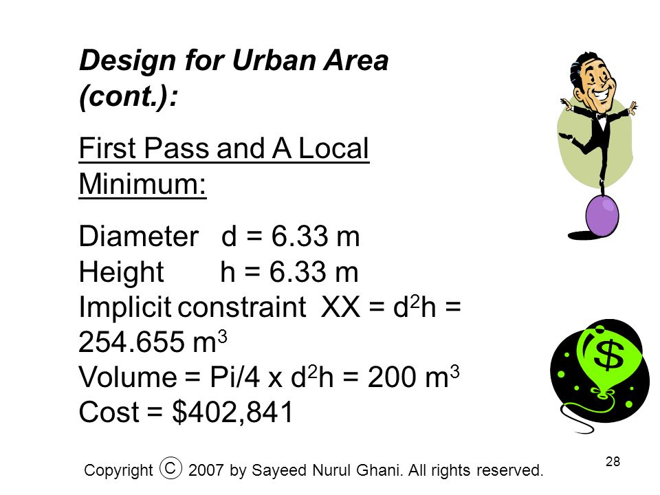 28 Design for Urban Area (cont.): First Pass and A Local Minimum: Diameter d = 6.33 m Height h = 6.33 m Implicit constraint XX = d 2 h = 254.655 m 3 V