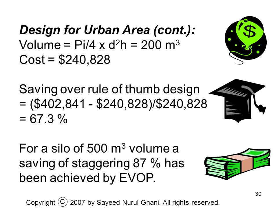30 Design for Urban Area (cont.): Volume = Pi/4 x d 2 h = 200 m 3 Cost = $240,828 Saving over rule of thumb design = ($402,841 - $240,828)/$240,828 =